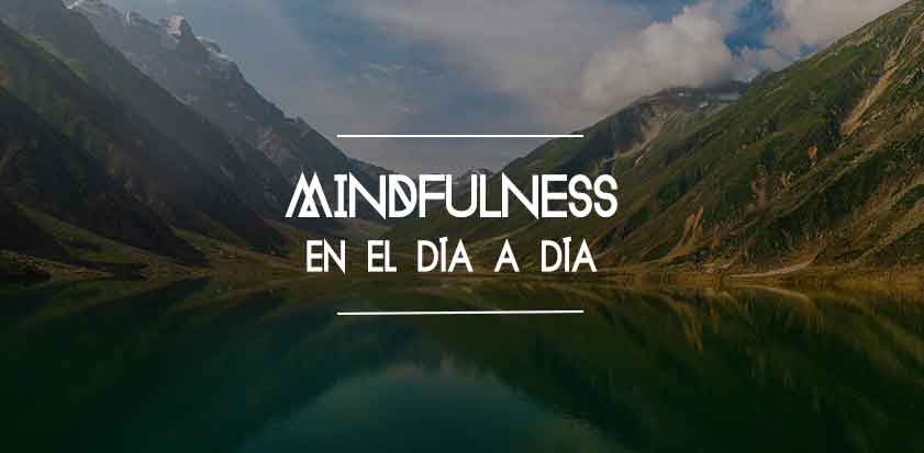 Formas sencillas de practicar Mindfulness